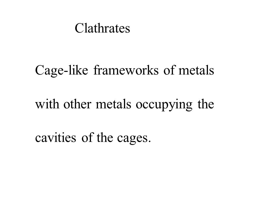 Cage-like frameworks of metals with other metals occupying the cavities of the cages.