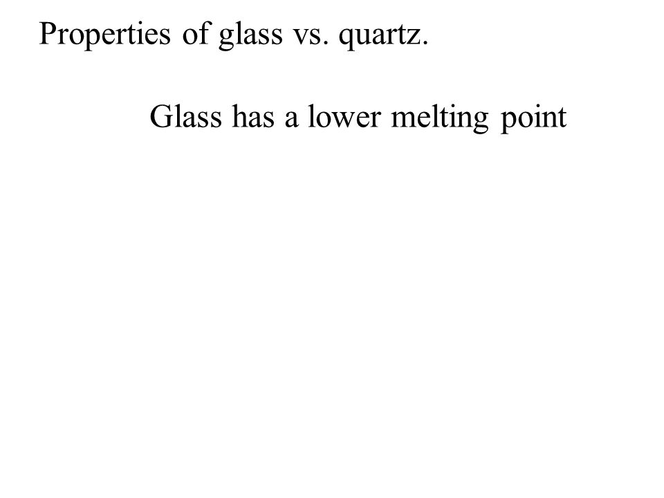 Glass has a lower melting point