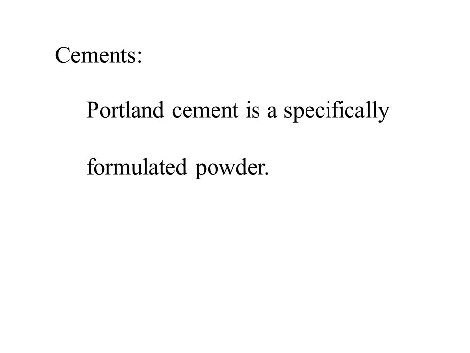 Portland cement is a specifically formulated powder.