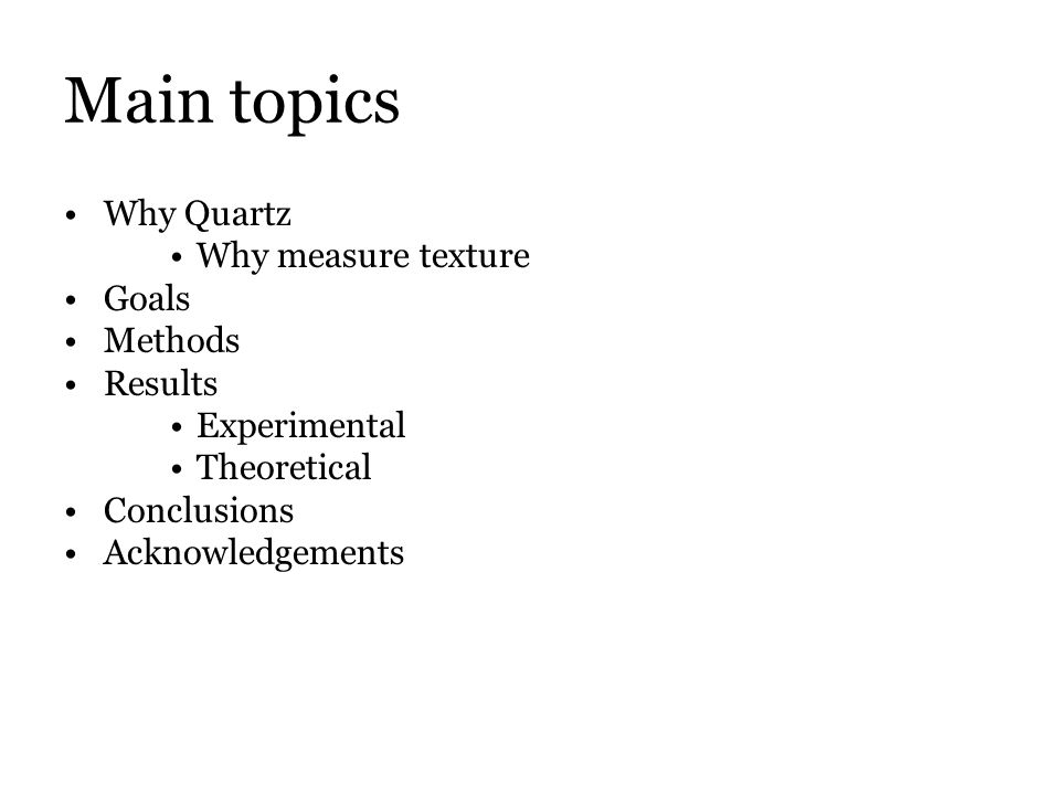 Main topics Why Quartz Why measure texture Goals Methods Results Experimental Theoretical Conclusions Acknowledgements
