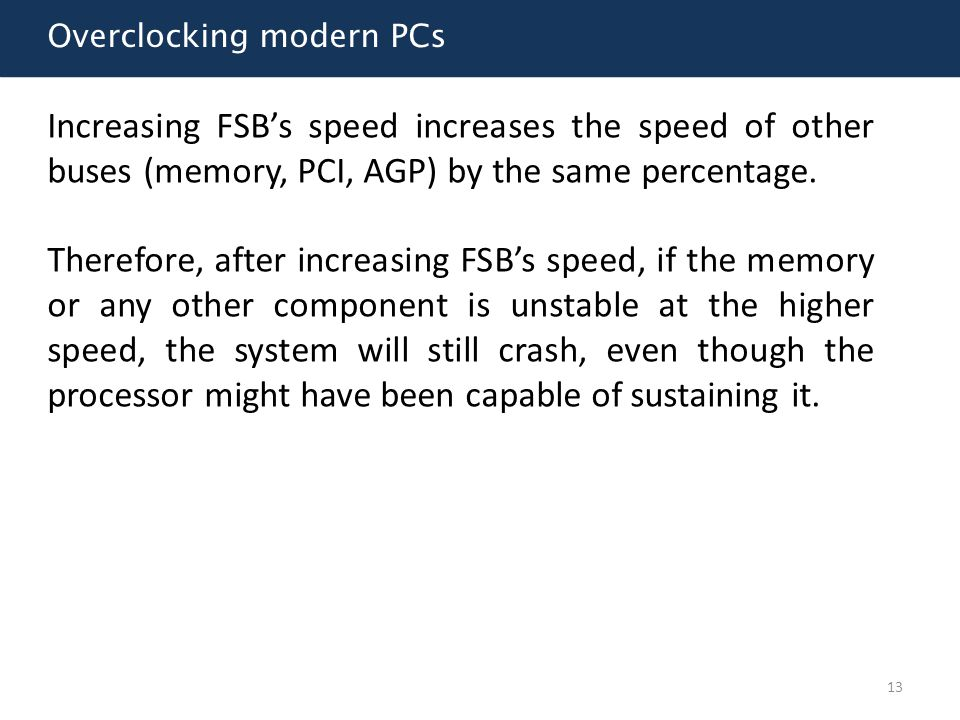 Overclocking modern PCs Increasing FSB's speed increases the speed of other buses (memory, PCI, AGP) by the same percentage. Therefore, after increasi
