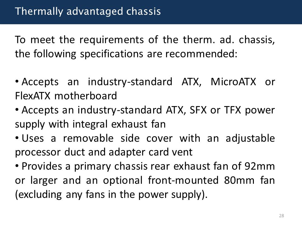 Thermally advantaged chassis To meet the requirements of the therm. ad. chassis, the following specifications are recommended: Accepts an industry-sta
