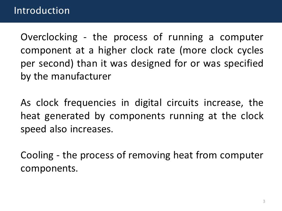 Framework 1.Introduction 2.Quartz crystals in controlling a system's speed 3.Beginnings of overclocking 4.Overclocking modern PCs 5.Cooling methods  Heatsinsks o Passive o Active o Thermal interface materials  Liquid cooling o Heatpipes o Water cooling  Thermally advantaged chassis  Processor duct 14