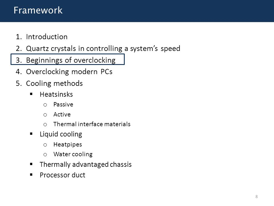 Framework 1.Introduction 2.Quartz crystals in controlling a system's speed 3.Beginnings of overclocking 4.Overclocking modern PCs 5.Cooling methods 