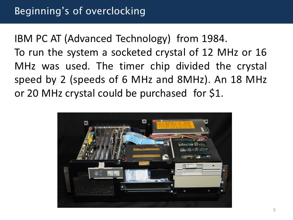 Beginning's of overclocking IBM PC AT (Advanced Technology) from 1984. To run the system a socketed crystal of 12 MHz or 16 MHz was used. The timer ch