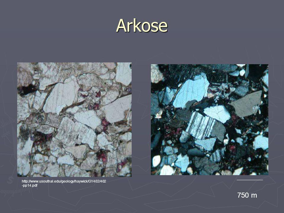 Arkose 750 m http://www.usouthal.edu/geology/haywick/GY402/402 -pp14.pdf