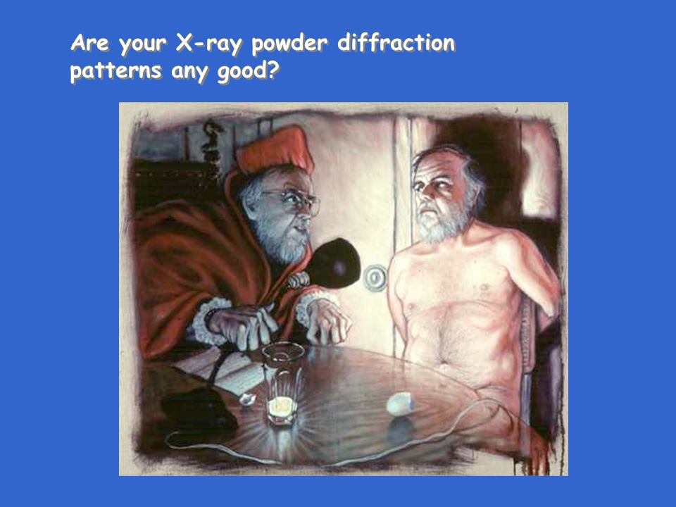 Are your X-ray powder diffraction patterns any good.