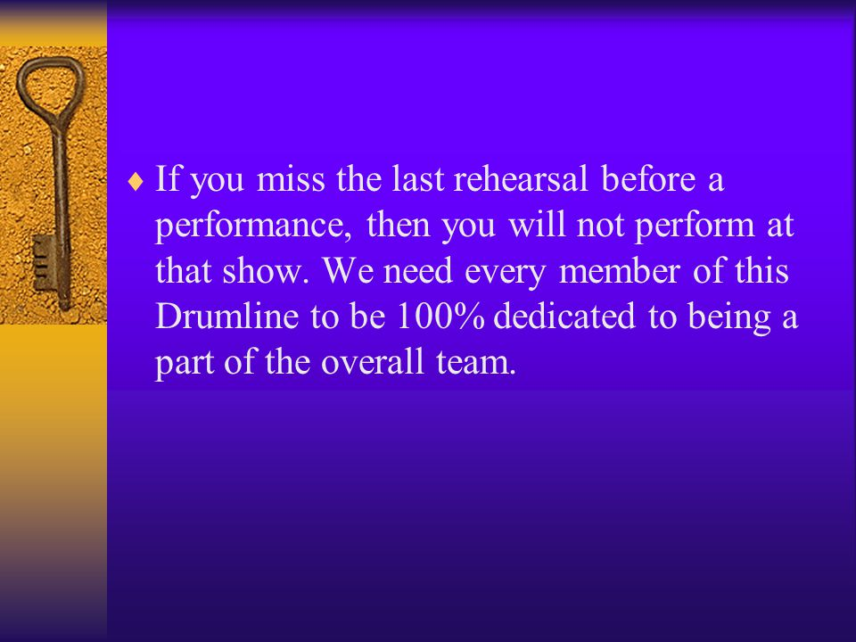  If you miss the last rehearsal before a performance, then you will not perform at that show.