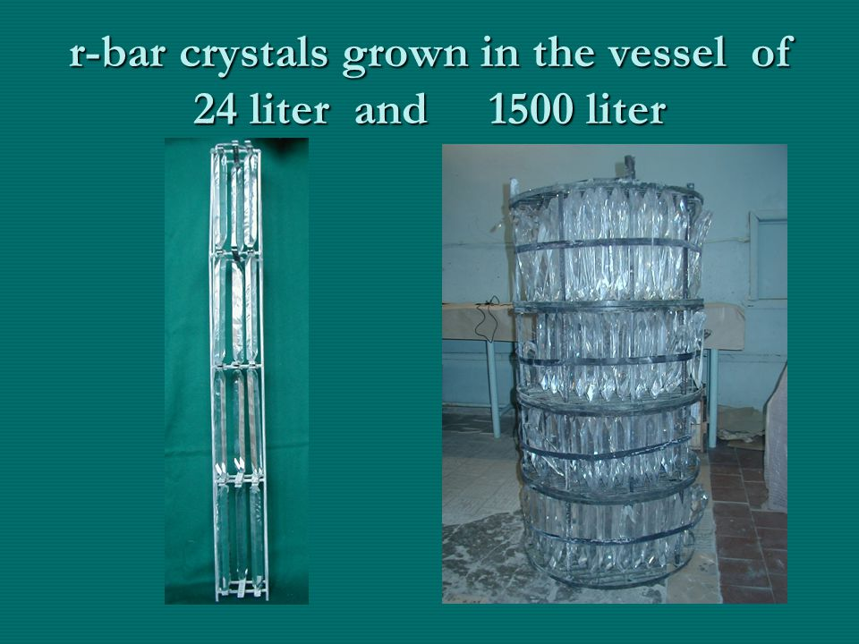 r-bar crystals grown in the vessel of 24 liter and 1500 liter
