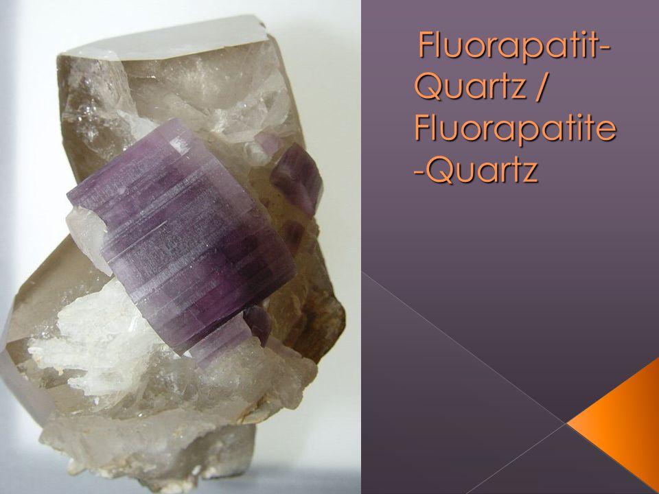 Fluorapatit- Quartz / Fluorapatite -Quartz Fluorapatit- Quartz / Fluorapatite -Quartz