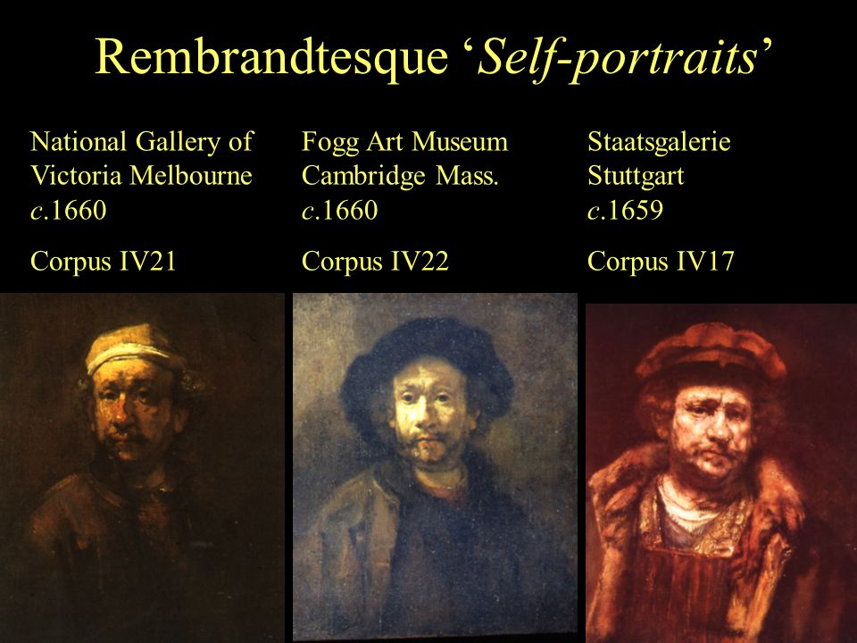 Rembrandtesque 'Self-portraits' Staatsgalerie Stuttgart c.1659 Corpus IV17 Fogg Art Museum Cambridge Mass. c.1660 Corpus IV22 National Gallery of Vict