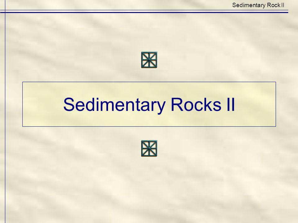 Sedimentary Rocks II Sedimentary Rock II