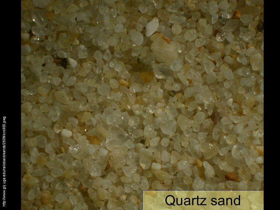 Quartz sand http://www.gly.uga.edu/railsback/sands/260Micro900.jpeg