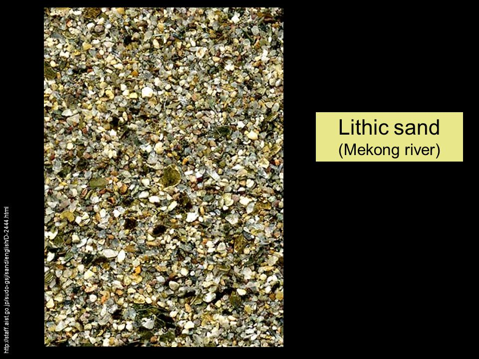 Lithic sand (Mekong river) http://staff.aist.go.jp/sudo-gsj/sand/english/D-2444.html