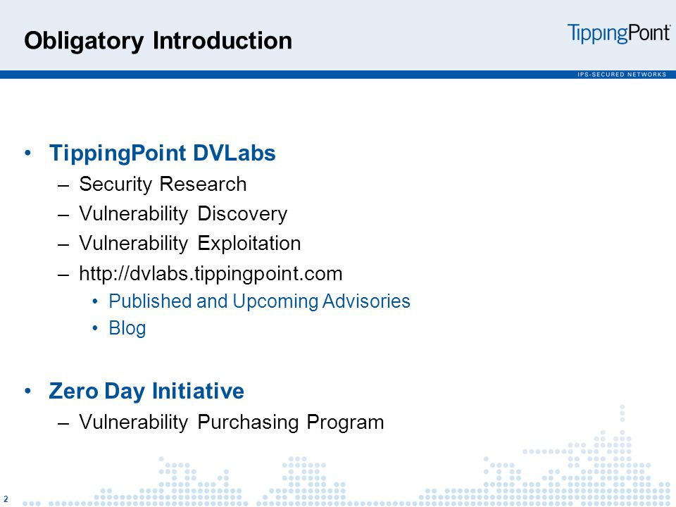 Obligatory Introduction TippingPoint DVLabs –Security Research –Vulnerability Discovery –Vulnerability Exploitation –http://dvlabs.tippingpoint.com Published and Upcoming Advisories Blog Zero Day Initiative –Vulnerability Purchasing Program 2