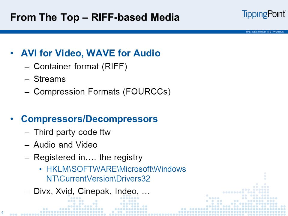 From The Top – RIFF-based Media AVI for Video, WAVE for Audio –Container format (RIFF) –Streams –Compression Formats (FOURCCs) Compressors/Decompressors –Third party code ftw –Audio and Video –Registered in….