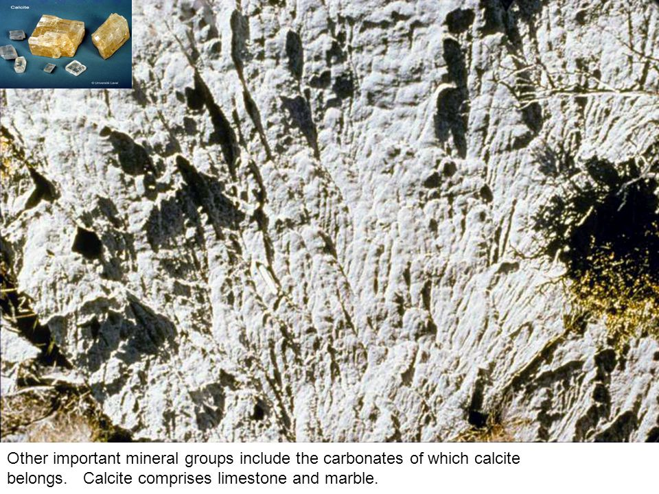 Other important mineral groups include the carbonates of which calcite belongs. Calcite comprises limestone and marble.