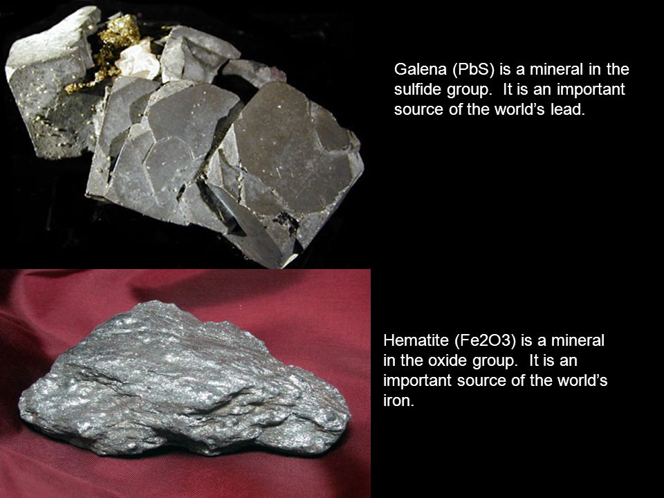 Galena (PbS) is a mineral in the sulfide group. It is an important source of the world's lead. Hematite (Fe2O3) is a mineral in the oxide group. It is