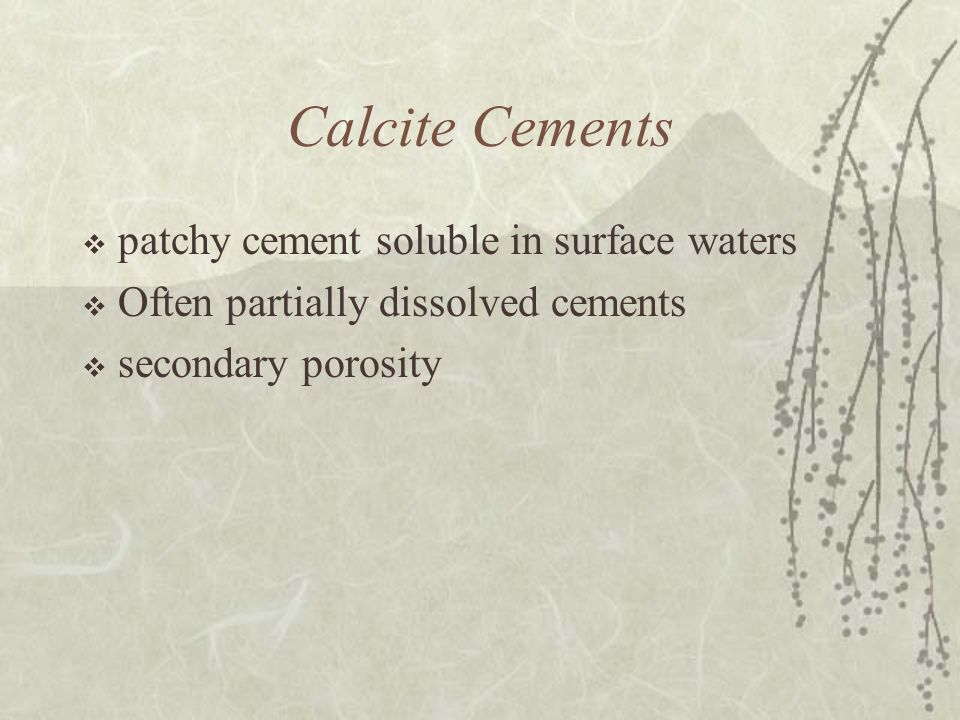 Calcite Cements  patchy cement soluble in surface waters  Often partially dissolved cements  secondary porosity