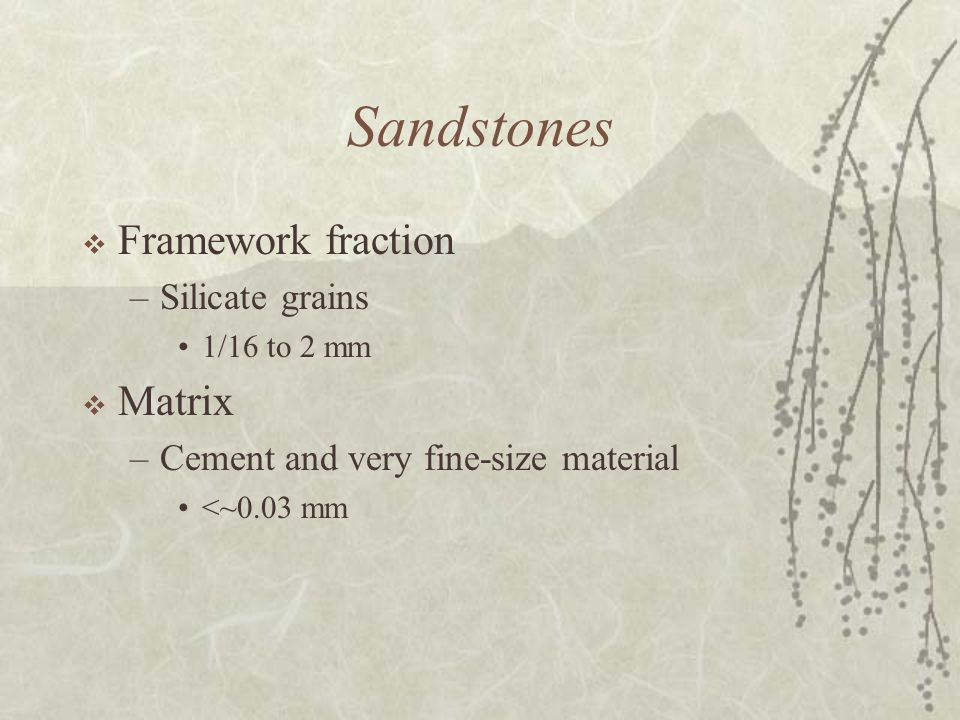  Framework fraction –Silicate grains 1/16 to 2 mm  Matrix –Cement and very fine-size material <~0.03 mm