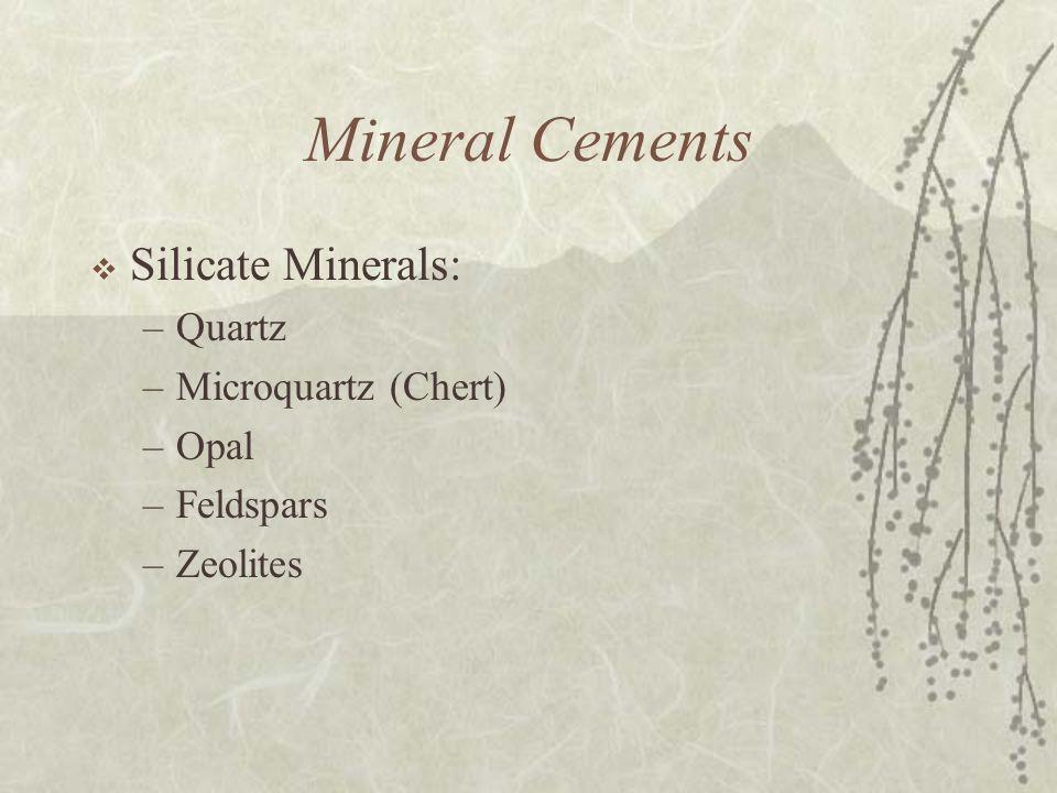 Mineral Cements  Silicate Minerals: –Quartz –Microquartz (Chert) –Opal –Feldspars –Zeolites