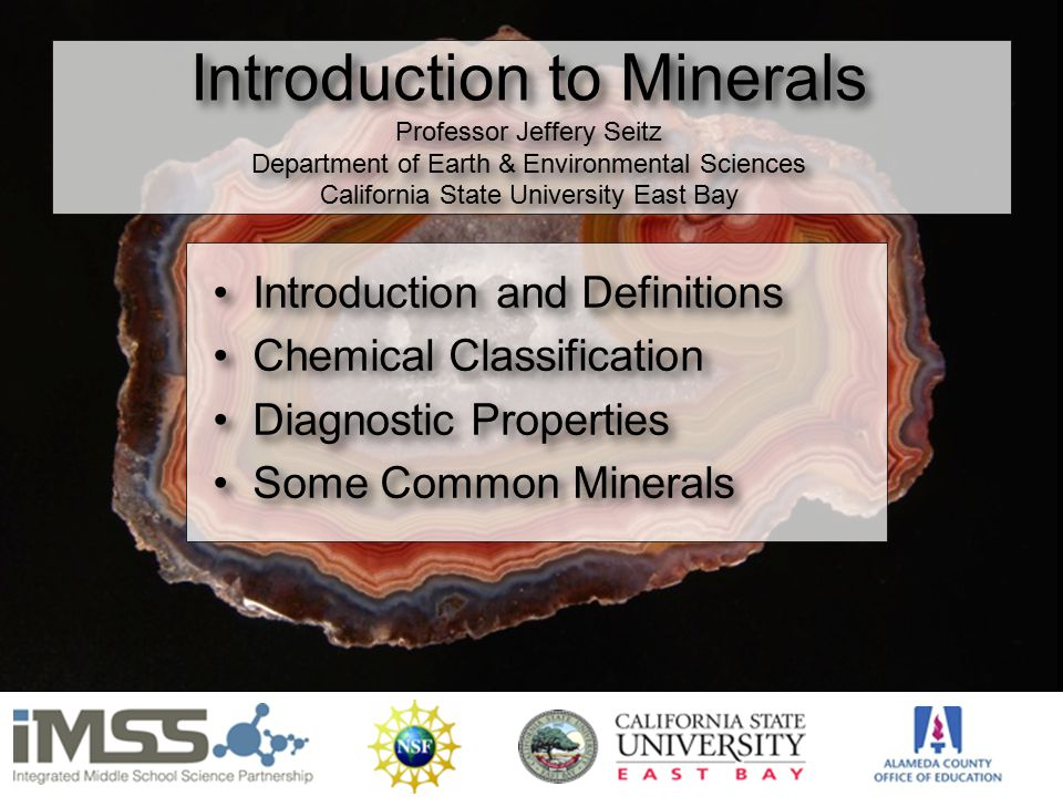 1 Introduction to Minerals Professor Jeffery Seitz Department of Earth & Environmental Sciences California State University East Bay Introduction and Definitions Chemical Classification Diagnostic Properties Some Common Minerals Introduction and Definitions Chemical Classification Diagnostic Properties Some Common Minerals 1