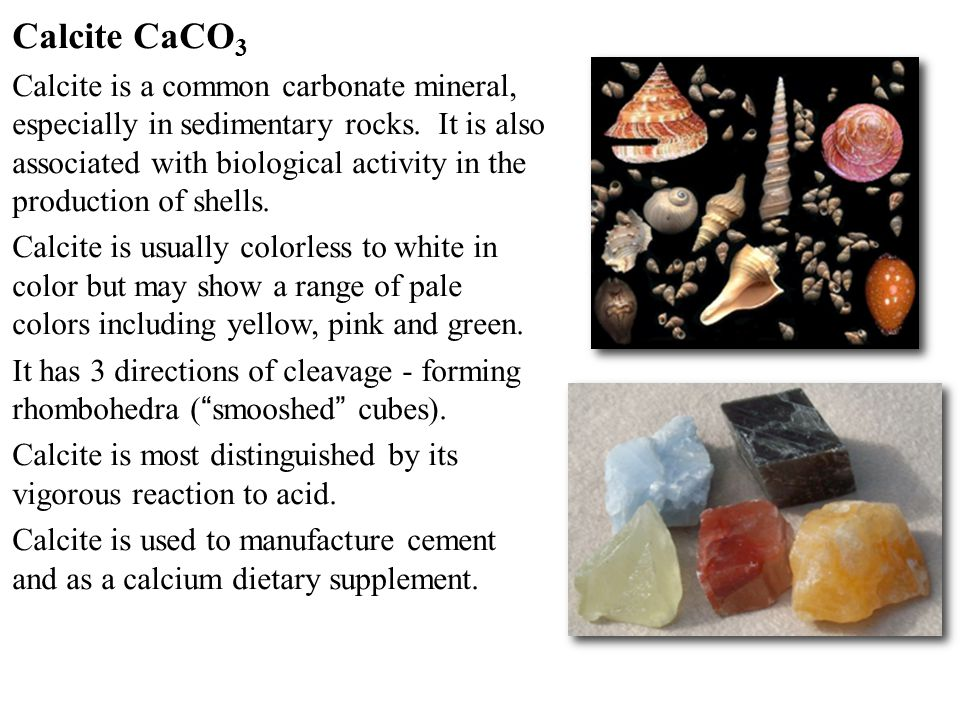 Calcite CaCO 3 Calcite is a common carbonate mineral, especially in sedimentary rocks.
