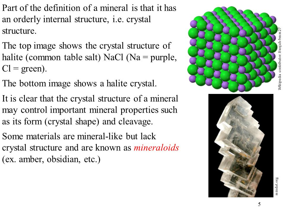 5 Wikipedia contributor: Benjah-bmm27 Part of the definition of a mineral is that it has an orderly internal structure, i.e.