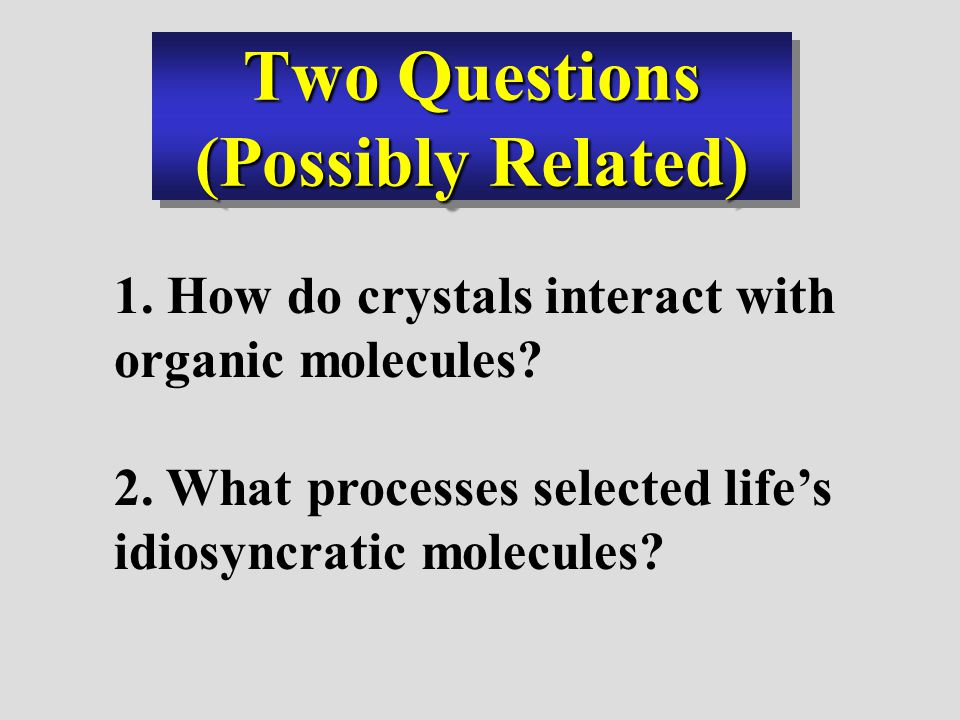 Two Questions (Possibly Related) 2. What processes selected life's idiosyncratic molecules.
