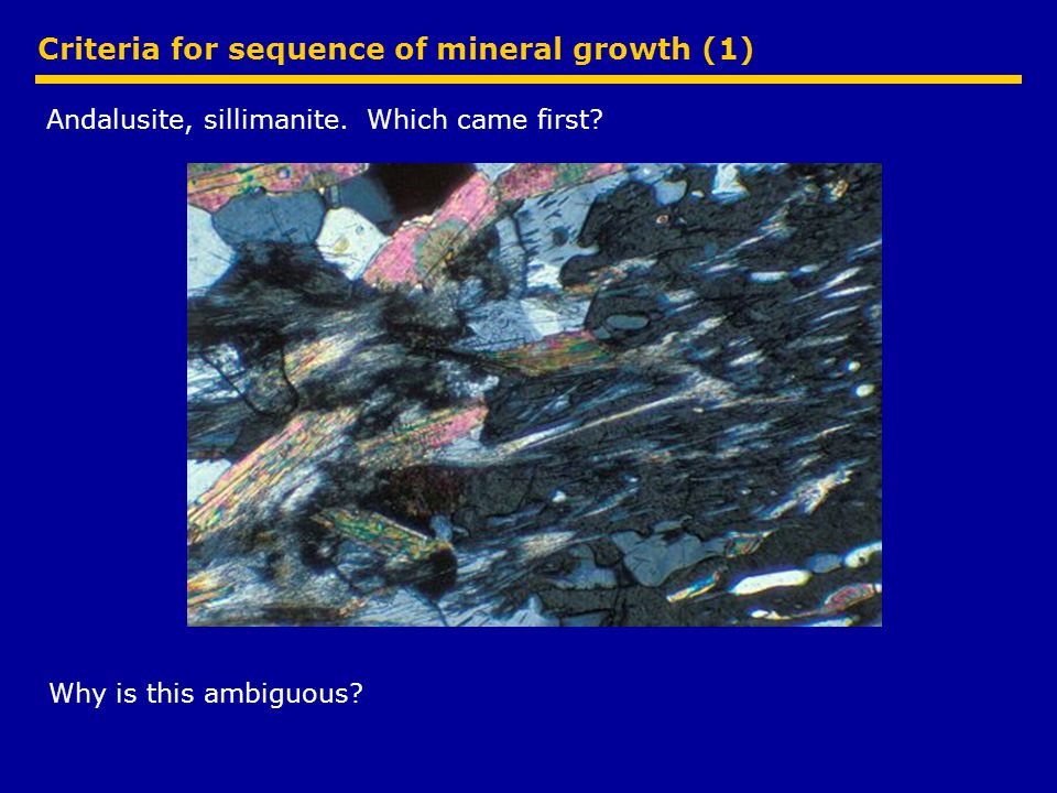 Criteria for sequence of mineral growth (1) Andalusite, sillimanite.