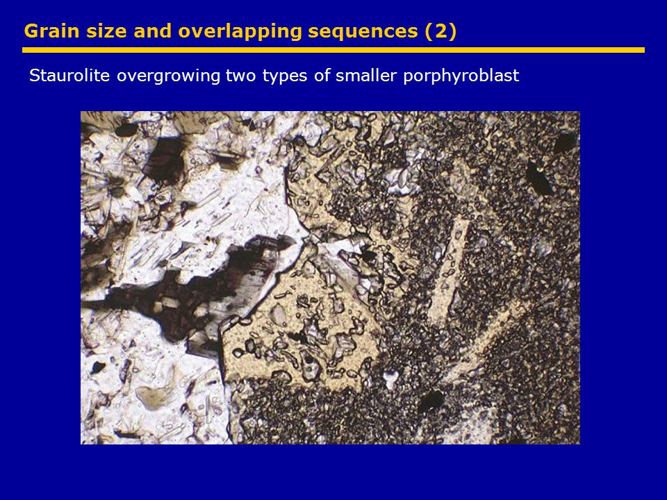 Grain size and overlapping sequences (2) Staurolite overgrowing two types of smaller porphyroblast