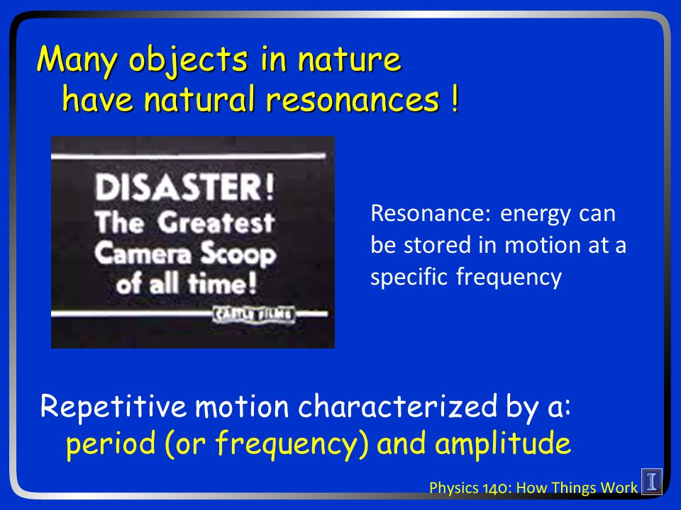 Many objects in nature have natural resonances .