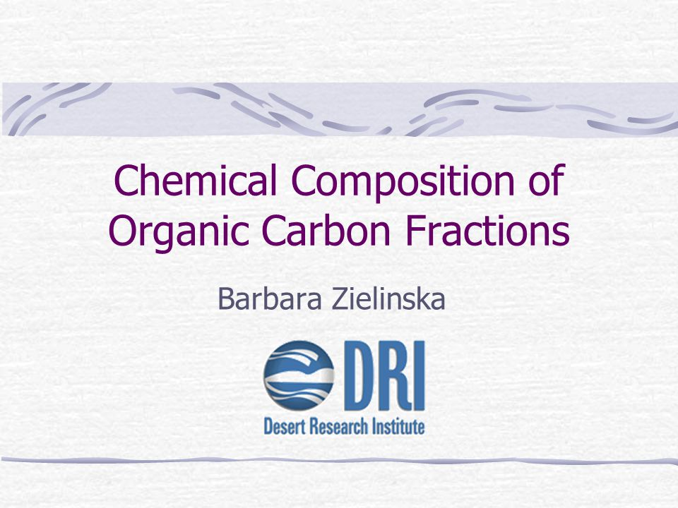Chemical Composition of Organic Carbon Fractions Barbara Zielinska
