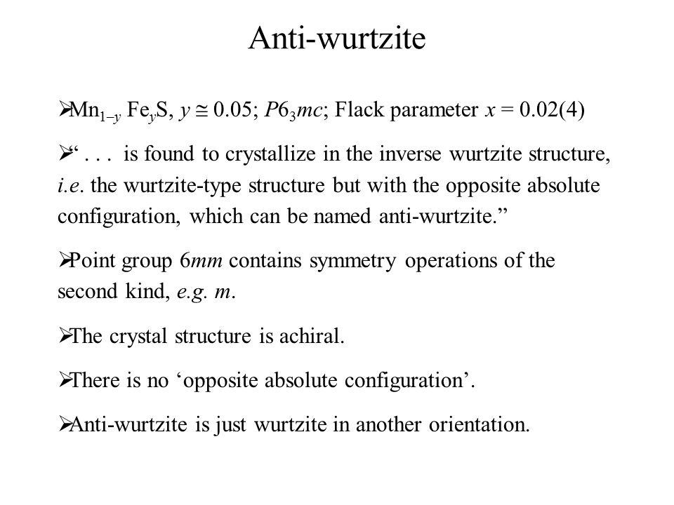 Anti-wurtzite  Mn 1–y Fe y S, y  0.05; P6 3 mc; Flack parameter x = 0.02(4)  ...