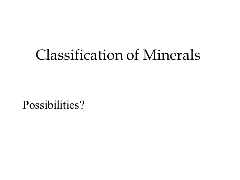 Classification of Minerals Possibilities?