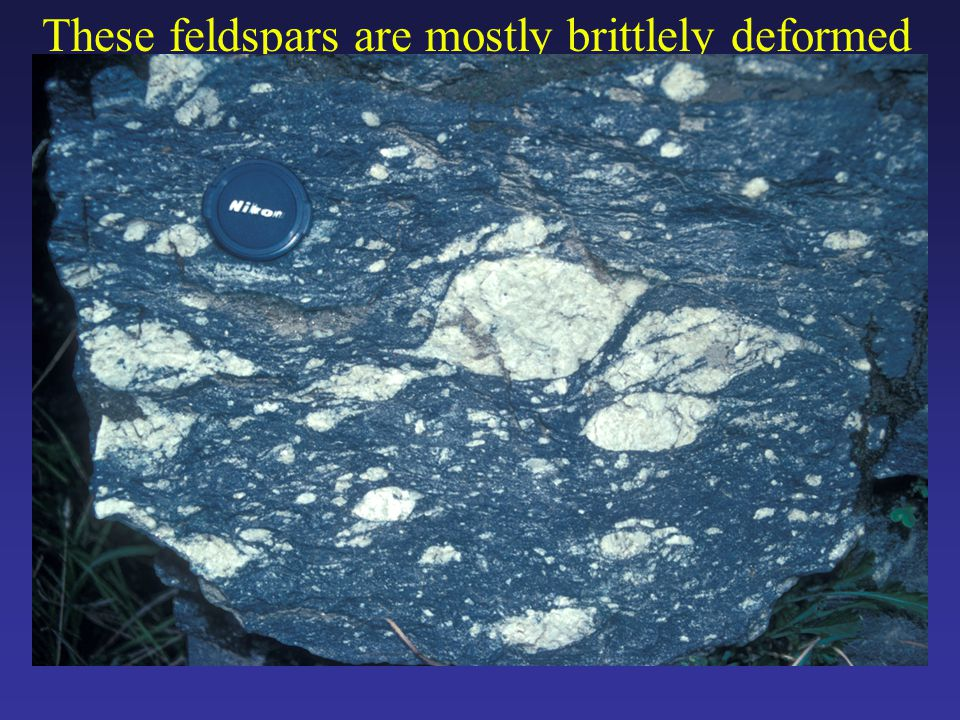These feldspars are mostly brittlely deformed