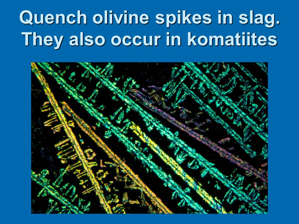 Quench olivine spikes in slag. They also occur in komatiites