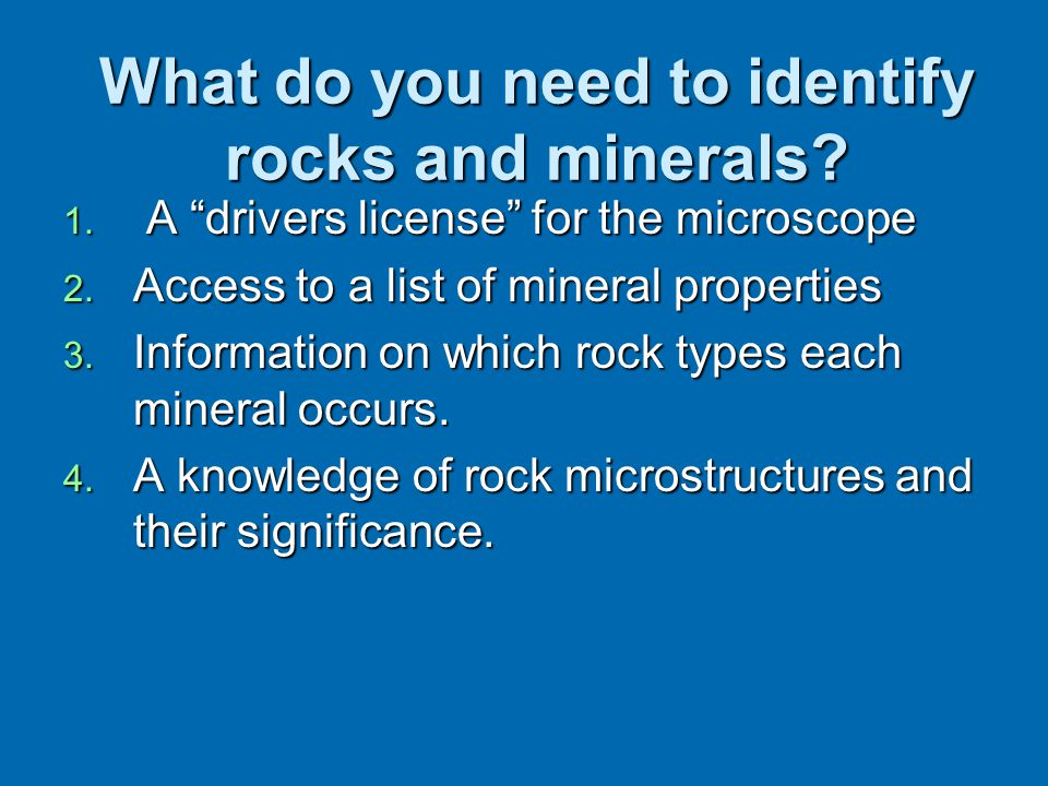 What do you need to identify rocks and minerals. 1.