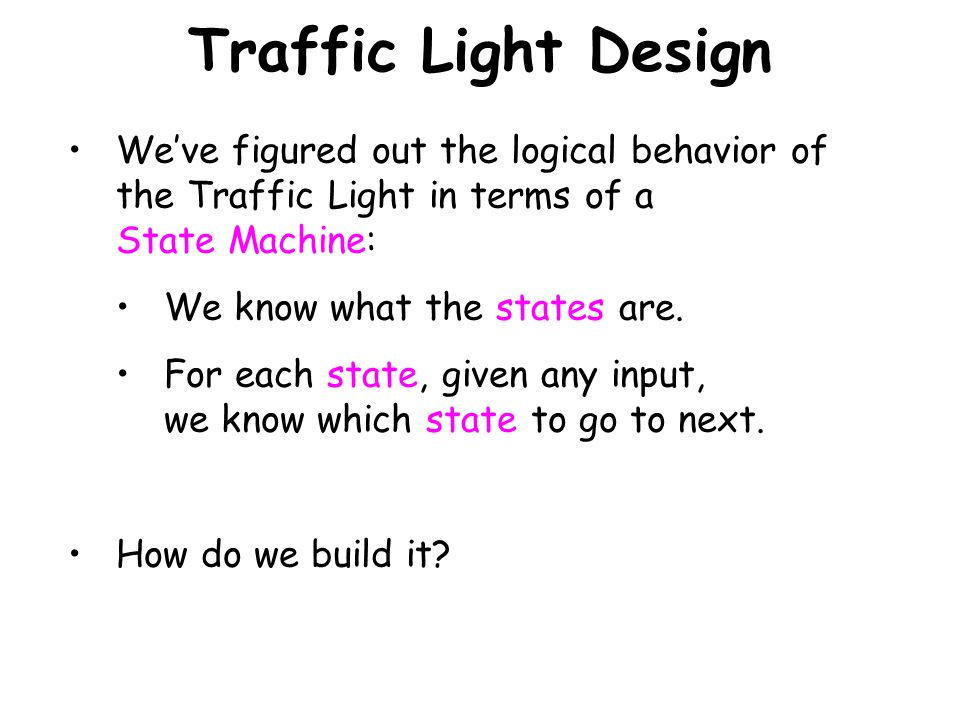 Light A Traffic Light State Machine IF A=1 AND B=0 Always IF A=0 AND B=1 Otherwise Light B Otherwise Always Note: Clock beats every 4 sec. So Light is