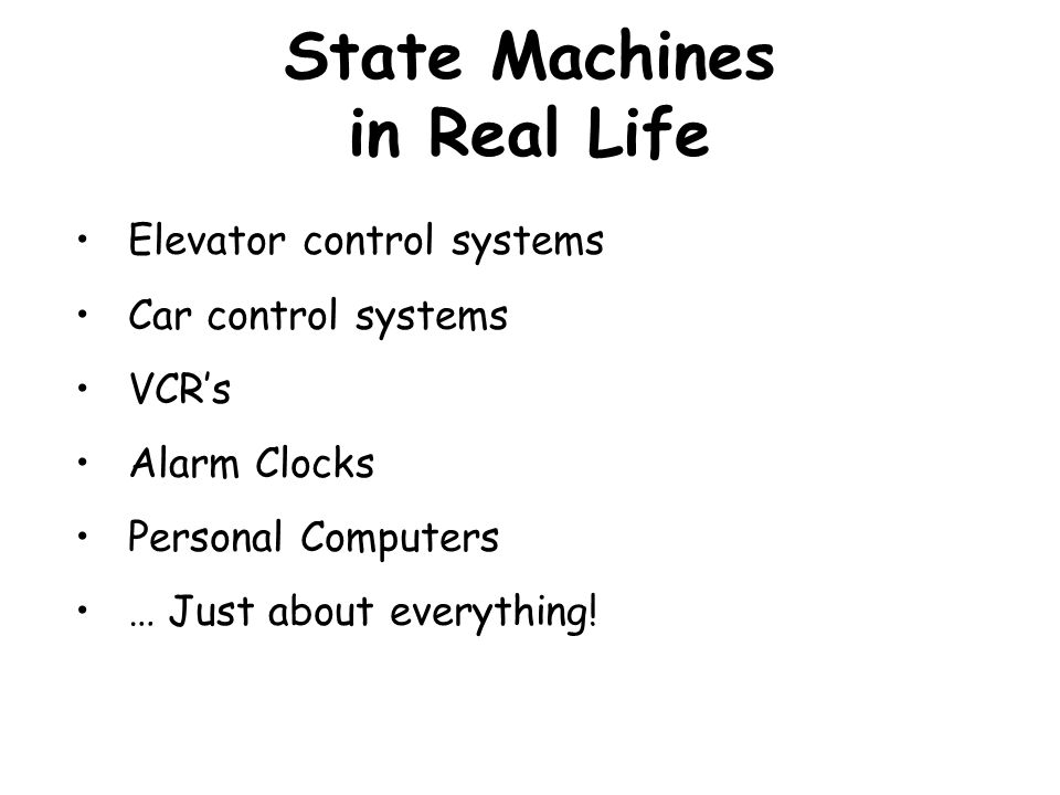 Design for Any State Machine Memory Register Clock Inputs Logic For Next State & Output Outputs Current State Many bits