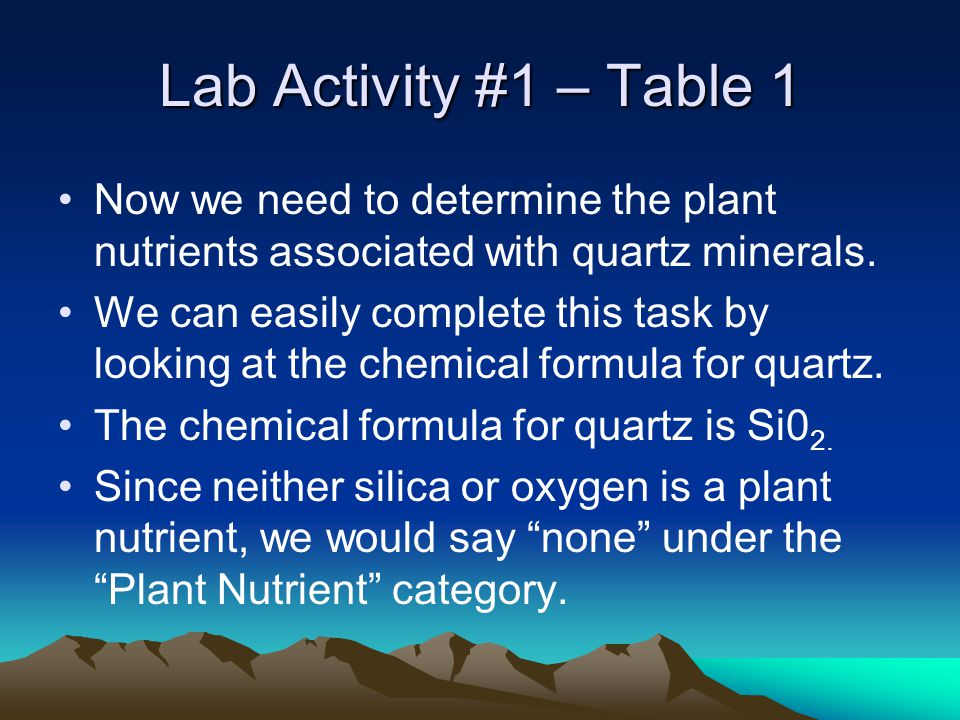 Lab Activity #1 – Table 1 Now we need to determine the plant nutrients associated with quartz minerals.