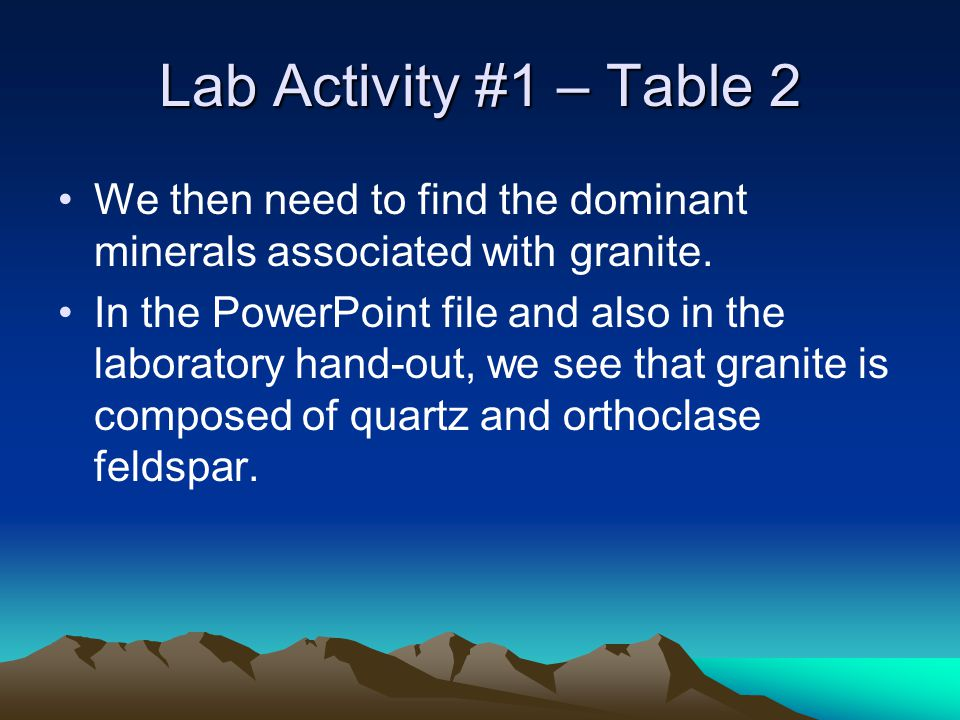 Lab Activity #1 – Table 2 We then need to find the dominant minerals associated with granite.