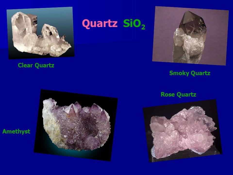 Quartz SiO 2 Clear Quartz Amethyst Smoky Quartz Rose Quartz