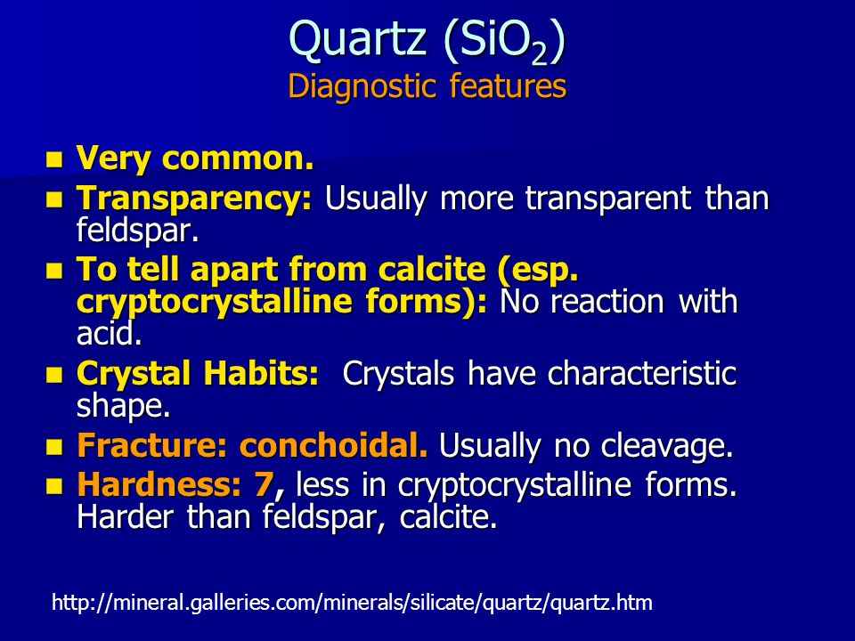 Quartz (SiO 2 ) Diagnostic features Very common. Very common.