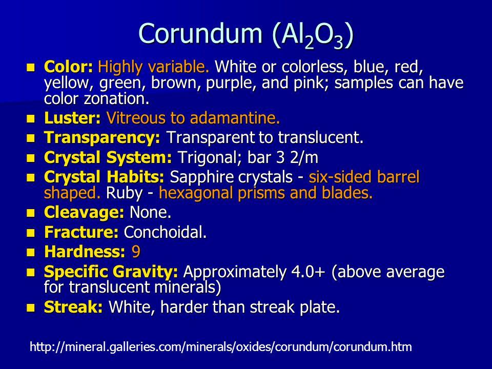 Corundum (Al 2 O 3 ) Color: Highly variable.