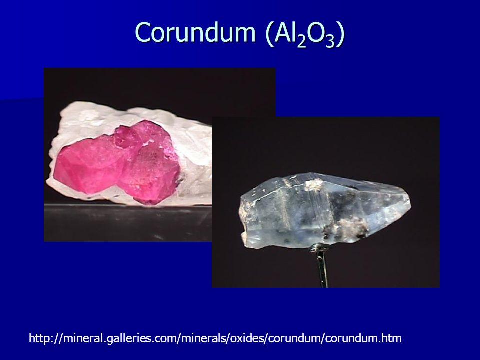 Corundum (Al 2 O 3 ) http://mineral.galleries.com/minerals/oxides/corundum/corundum.htm