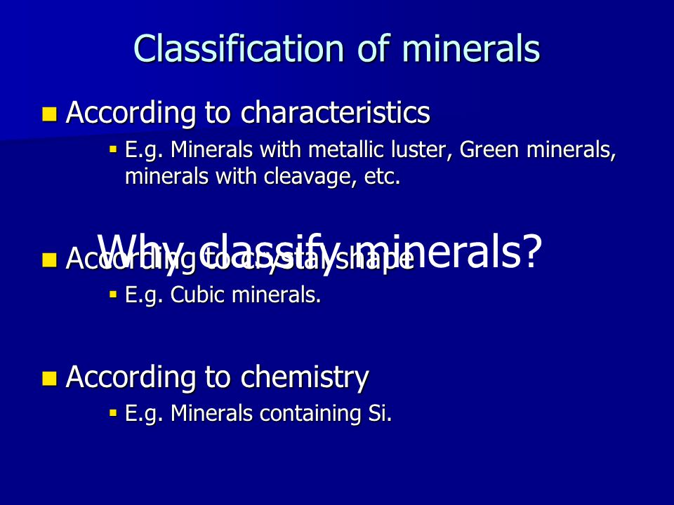 Classification of minerals According to characteristics According to characteristics  E.g.
