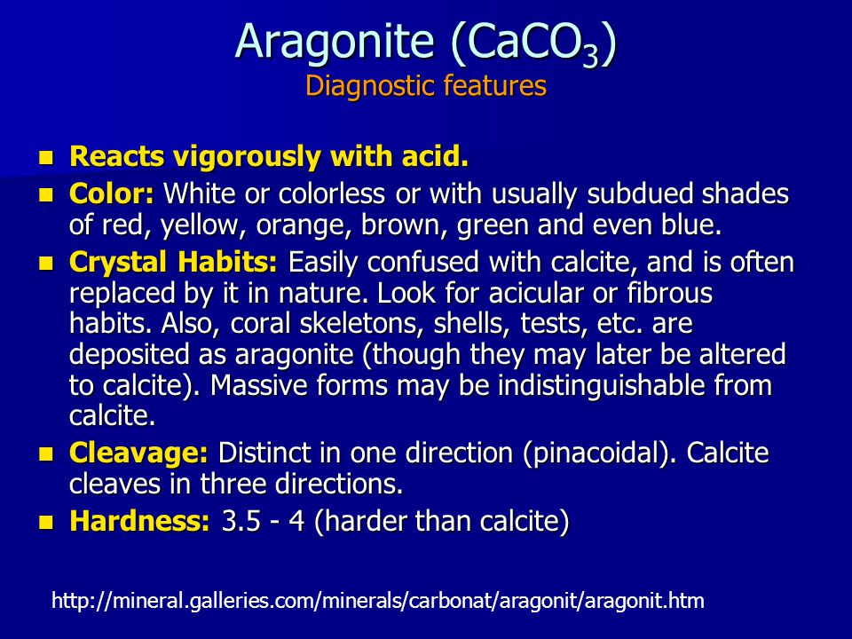 Aragonite (CaCO 3 ) Diagnostic features Reacts vigorously with acid.