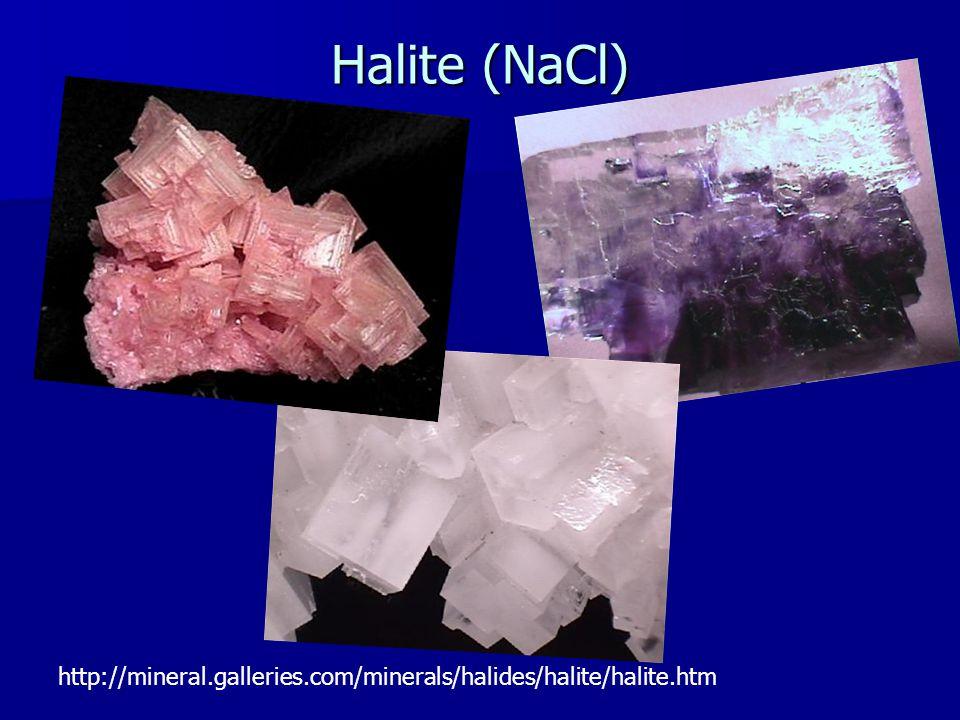 Halite (NaCl) http://mineral.galleries.com/minerals/halides/halite/halite.htm