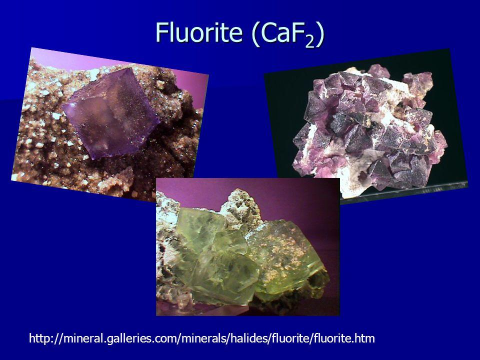 Fluorite (CaF 2 ) http://mineral.galleries.com/minerals/halides/fluorite/fluorite.htm